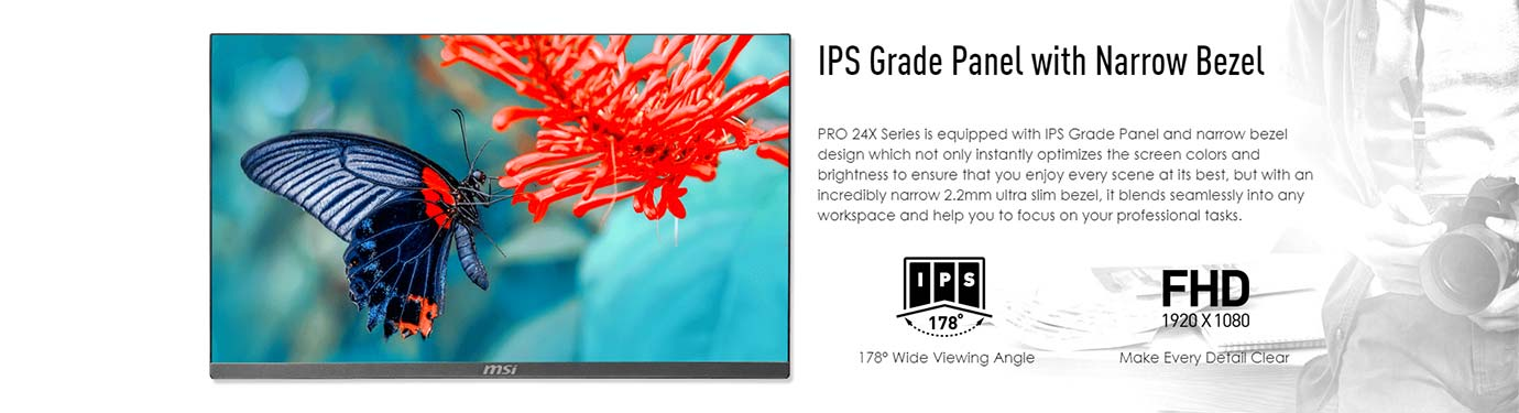 IPS Grade Panel with Narrow Bezel
