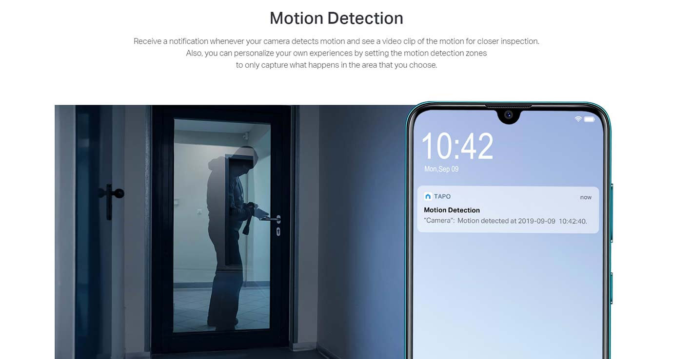 Motion Detection Receive a notification whenever your camera detects motion and see a video clip of the motion for closer inspection. Also, you can personalize your own experiences by setting the motion detection zones to only capture what happens in the area that you choose.