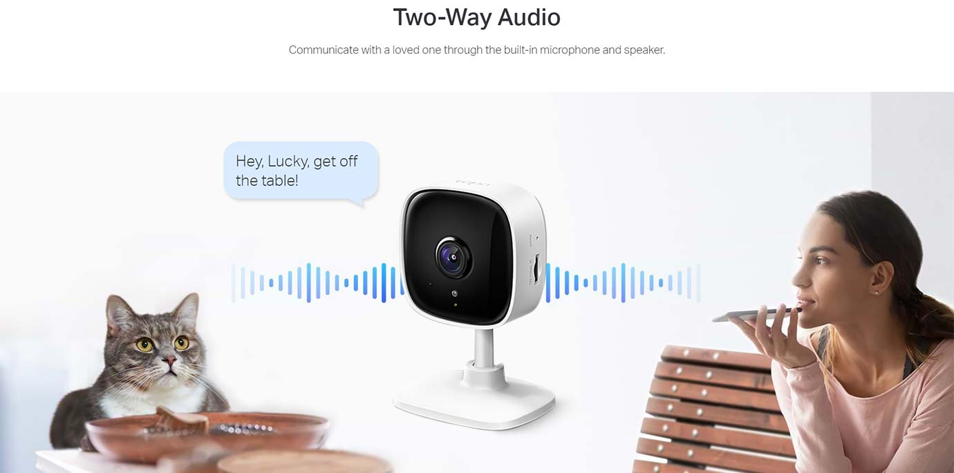 Two-Way Audio Communicate with a loved one through the built-in microphone and speaker.