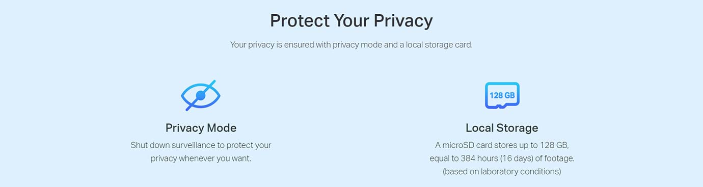 Protect Your Privacy Your privacy is ensured with privacy mode and a local storage card.